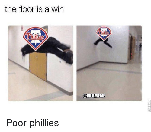 Mlb, Philadelphia Phillies, and Wins: the floor is a win  @MLBMEME Poor phillies