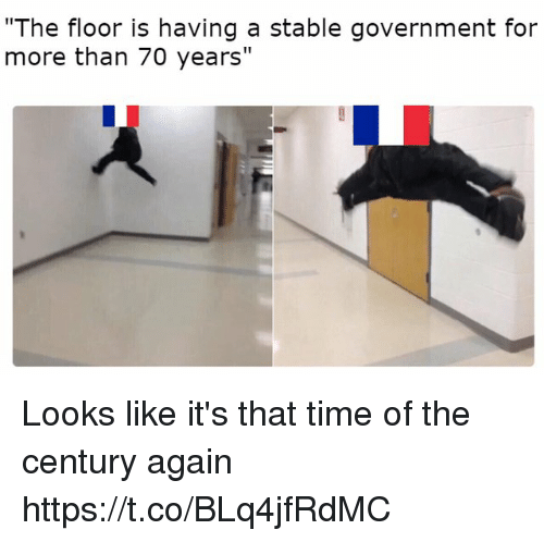 """Time, Government, and For: """"The floor is having a stable government for  more than 70 years"""" Looks like it's that time of the century again https://t.co/BLq4jfRdMC"""