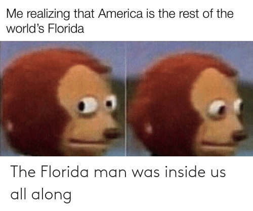Florida Man: The Florida man was inside us all along