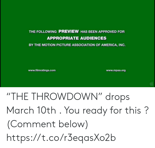 """America, Memes, and The Following: THE FOLLOWING PREVIEW HAS BEEN APPROVED FOR  APPROPRIATE AUDIENCES  BY THE MOTION PICTURE ASSOCIATION OF AMERICA, INO.  www.filmratings.com  www.mpaa.org """"THE THROWDOWN"""" drops March 10th . You ready for this ?  (Comment below) https://t.co/r3eqasXo2b"""