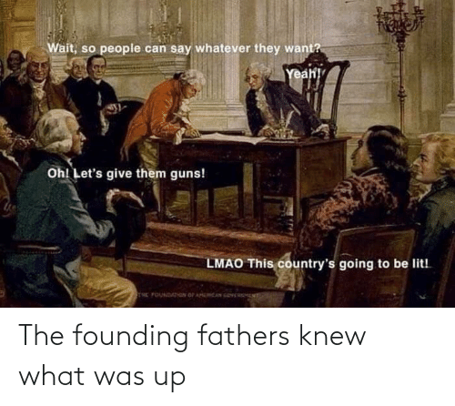 Fathers: The founding fathers knew what was up