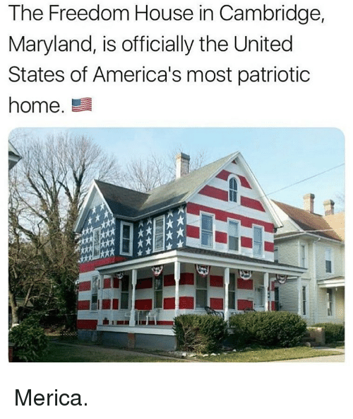 Maryland: The Freedom House in Cambridge,  Maryland, is officially the United  States of America's most patriotic  home.  kxt Merica.