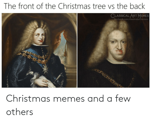 Facebook: The front of the Christmas tree vs the back  CLASSICAL ART MEMES  facebook.com/classicalartmemes Christmas memes and a few others