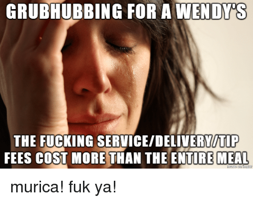murica: THE FUCKING SERVICE/DELIVERYITIP  FEES COST MORE THAN THE ENTIRE MEAL murica! fuk ya!