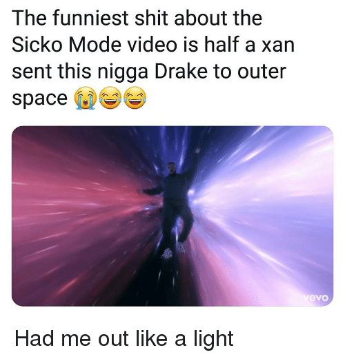 evo: The funniest shit about the  Sicko Mode video is half a xan  sent this nigga Drake to outer  space  evo Had me out like a light