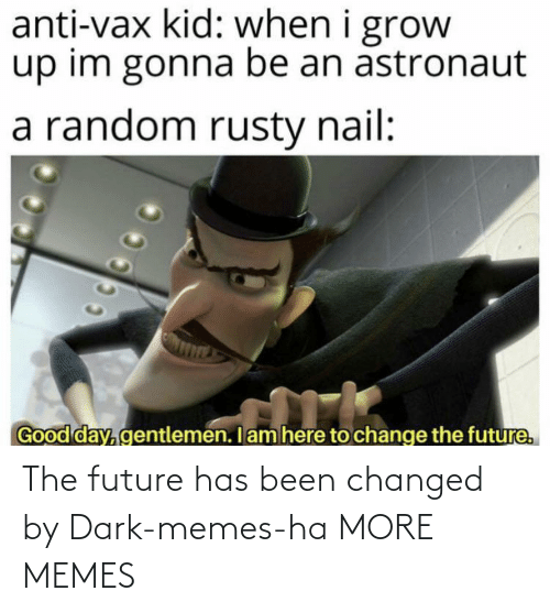 The Future: The future has been changed by Dark-memes-ha MORE MEMES