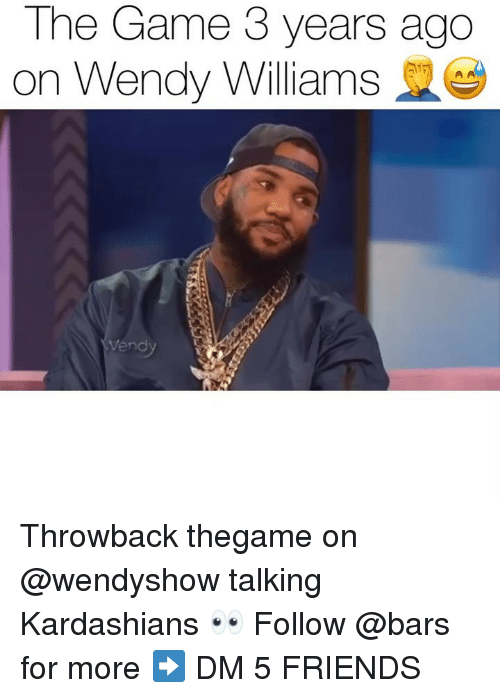 Friends, Kardashians, and Memes: The Game 3 years ago  on Wendy Williams  vend Throwback thegame on @wendyshow talking Kardashians 👀 Follow @bars for more ➡️ DM 5 FRIENDS