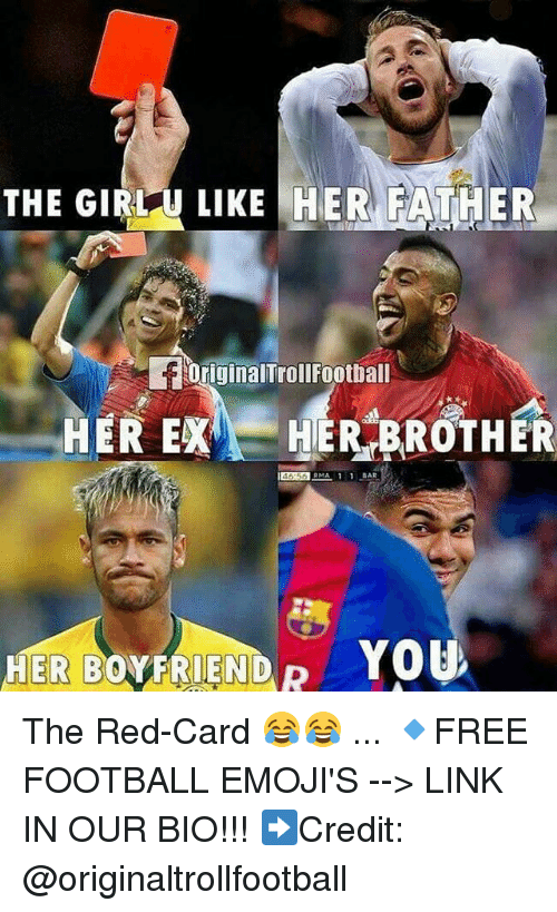 red card: THE GIR  LIKE HER FATHER-  OriginalTrollFootball  HER EX HER BROTHER  HER BOVFRIENDR YOU The Red-Card 😂😂 ... 🔹FREE FOOTBALL EMOJI'S --> LINK IN OUR BIO!!! ➡️Credit: @originaltrollfootball