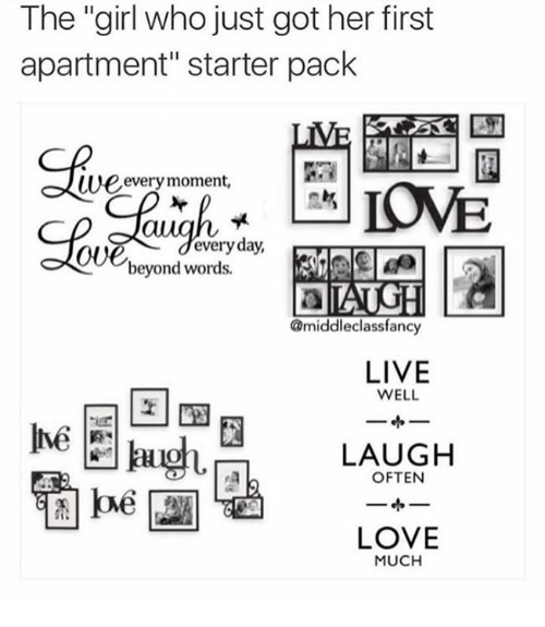 """fanciness: The """"girl who just got her first  apartment"""" starter pack  LIVE  p every moment,  everyday,  beyond words.  middle class fancy  LIVE  WELL  LAUGH  OFTEN  LOVE  MUCH"""