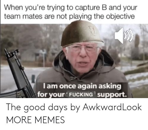 days: The good days by AwkwardLook MORE MEMES