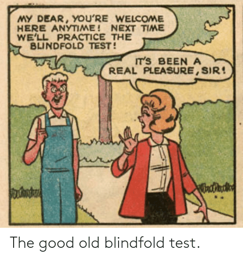 Old: The good old blindfold test.