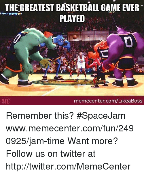 Memes, 🤖, and Jam: THE GREATEST BASKETBALL GAME EVER  PLAYED  MC  memecenter.com/LikeaBoss Remember this? #SpaceJam www.memecenter.com/fun/2490925/jam-time  Want more? Follow us on twitter at http://twitter.com/MemeCenter