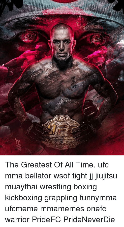Boxing, Memes, and Ufc: The Greatest Of All Time. ufc mma bellator wsof fight jj jiujitsu muaythai wrestling boxing kickboxing grappling funnymma ufcmeme mmamemes onefc warrior PrideFC PrideNeverDie