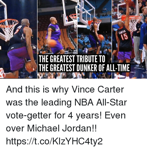 vince carter: THE GREATEST TRIBUTE TO  THE GREATEST DUNKER OF ALL-TIME And this is why Vince Carter was the leading NBA All-Star vote-getter for 4 years! Even over Michael Jordan!! https://t.co/KlzYHC4ty2
