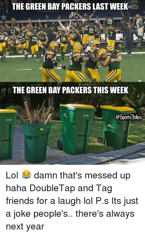 Green Bay Packers: THE GREEN BAY PACKERS LAST WEEK  NFL  eg  THE GREEN BAY PACKERS THISWEEK  @SportsTokes  96256468  96256468 Lol 😂 damn that's messed up haha DoubleTap and Tag friends for a laugh lol P.s Its just a joke people's.. there's always next year