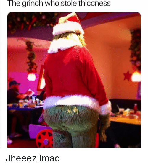 Funny, The Grinch, and Lmao: The grinch who stole thiccness Jheeez lmao