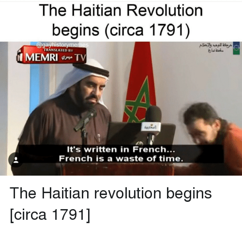 haitian: The Haitian Revolution  begins (circa 1791)  @gayhist  orymemes  TRANSLATED BY  It's written in French...  French is a waste of time. The Haitian revolution begins [circa 1791]