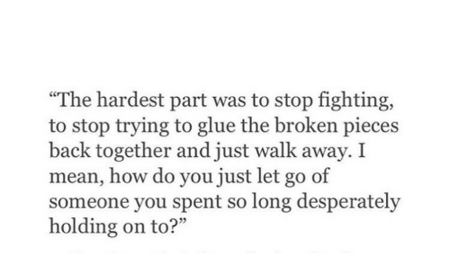 """Mean, Back, and How: """"The hardest part was to stop fighting,  to stop trying to glue the broken pieces  back together and just walk away. I  mean, how do you just let go of  someone you spent so long desperately  holding on to?"""""""