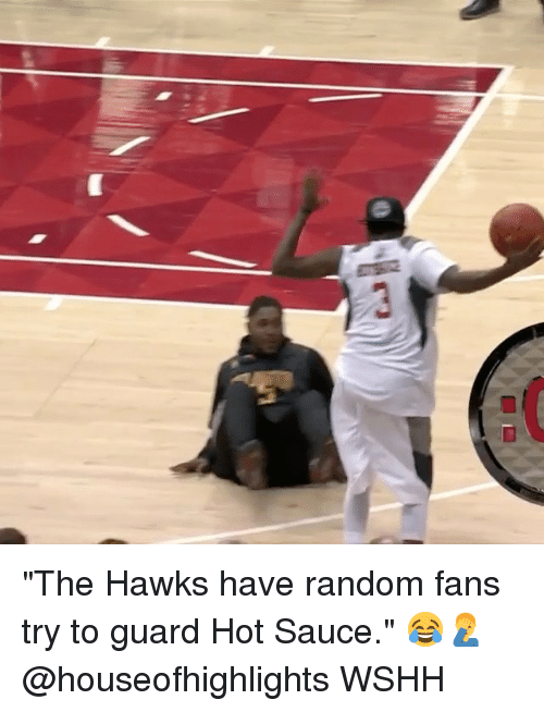 "Memes, Wshh, and Hawks: ""The Hawks have random fans try to guard Hot Sauce."" 😂🤦‍♂️ @houseofhighlights WSHH"
