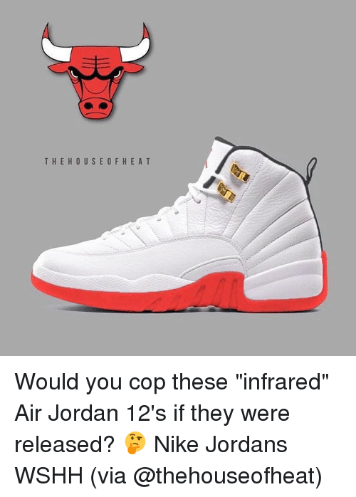 """Air Jordan, Jordans, and Memes: THE HOUSE O F H E A T Would you cop these """"infrared"""" Air Jordan 12's if they were released? 🤔 Nike Jordans WSHH (via @thehouseofheat)"""