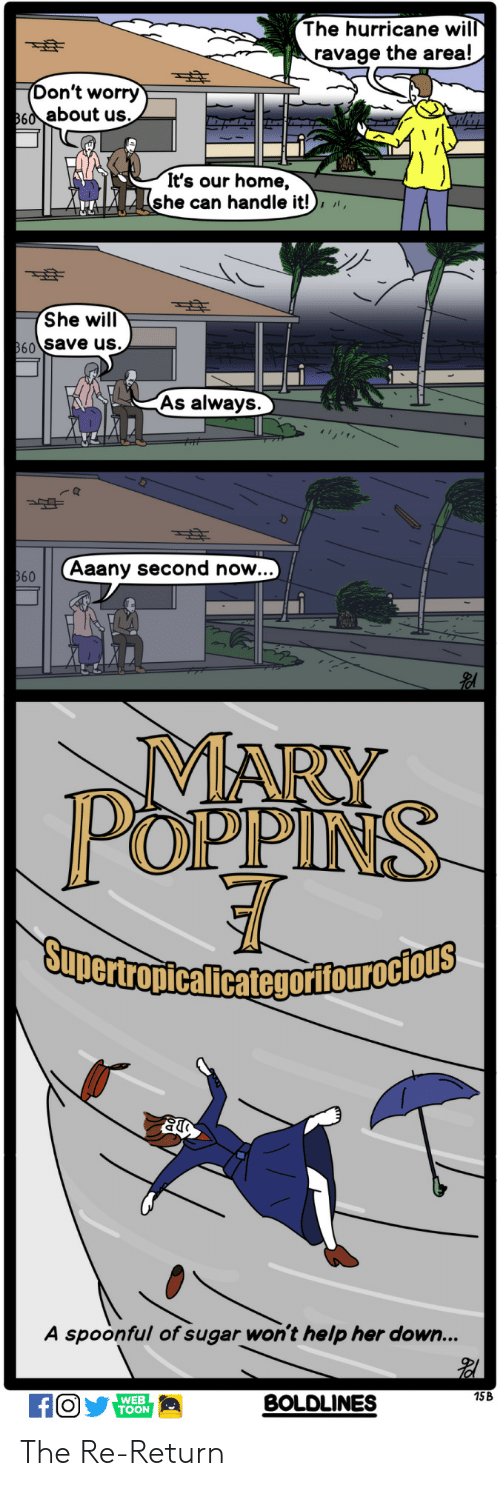 Help, Home, and Hurricane: The hurricane wil  ravage the area!  on't worry  60about us.  It's our home,  she can handle it!),  She will  60 Save us.  As always  Aaany second now..  MARY  POPPINS  A spoonful of sugar won't help her down...  15B  WEB  TOON  BOLDLINES The Re-Return