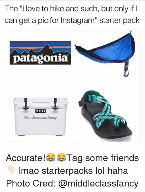 """patagonia: The """"I love to hike and such, but only if I  can get a pic for Instagram"""" starter pack  patagonia  YETI  @middle class fancy Accurate!😂😂Tag some friends 👇🏻 lmao starterpacks lol haha Photo Cred: @middleclassfancy"""
