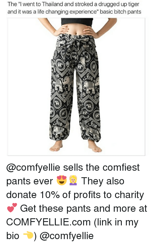 "drugged: The ""I went to Thailand and stroked a drugged up tiger  and it was a life changing experience"" basic bitch pants  袅 @comfyellie sells the comfiest pants ever 😍💆🏼 They also donate 10% of profits to charity 💕 Get these pants and more at COMFYELLIE.com (link in my bio 👈) @comfyellie"
