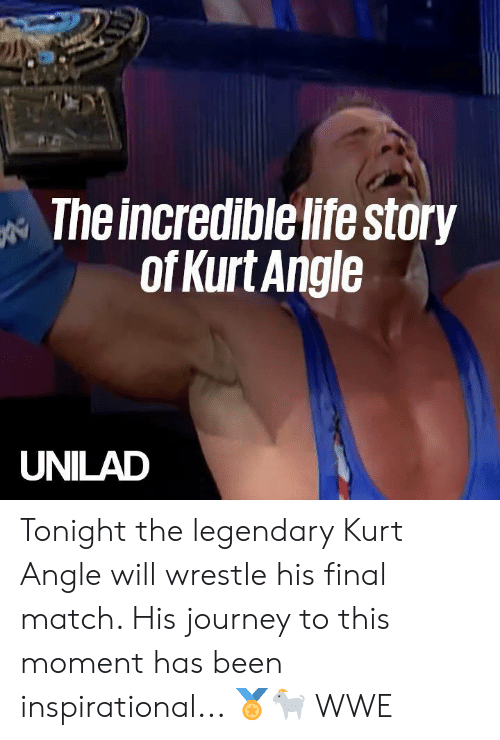 World Wrestling Entertainment: The incredible life story  ofKurt Angle  UNILAD Tonight the legendary Kurt Angle will wrestle his final match. His journey to this moment has been inspirational... 🏅🐐  WWE