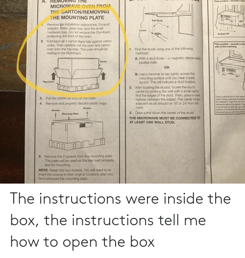 open: The instructions were inside the box, the instructions tell me how to open the box
