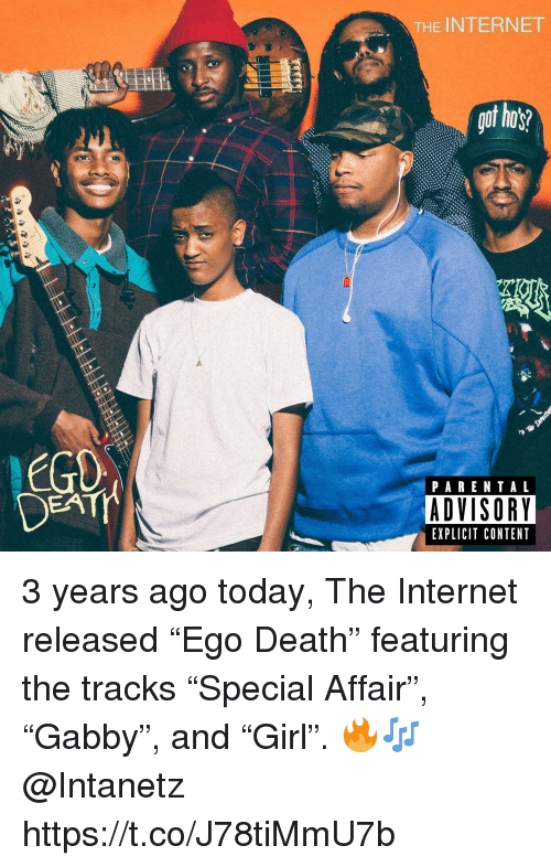 """hos: THE INTERNET  got hos  01  PARENTAL  ADVISORY  EXPLICIT CONTENT 3 years ago today, The Internet released """"Ego Death"""" featuring the tracks """"Special Affair"""", """"Gabby"""", and """"Girl"""". 🔥🎶 @Intanetz https://t.co/J78tiMmU7b"""