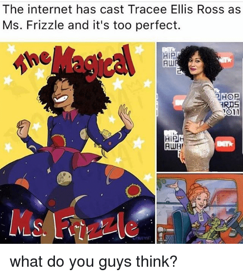 tracee: The internet has cast Tracee Ellis Ross as  Ms. Frizzle and it's too perfect.  HiP  HOP  RIS  1011  RWR  Zz what do you guys think?