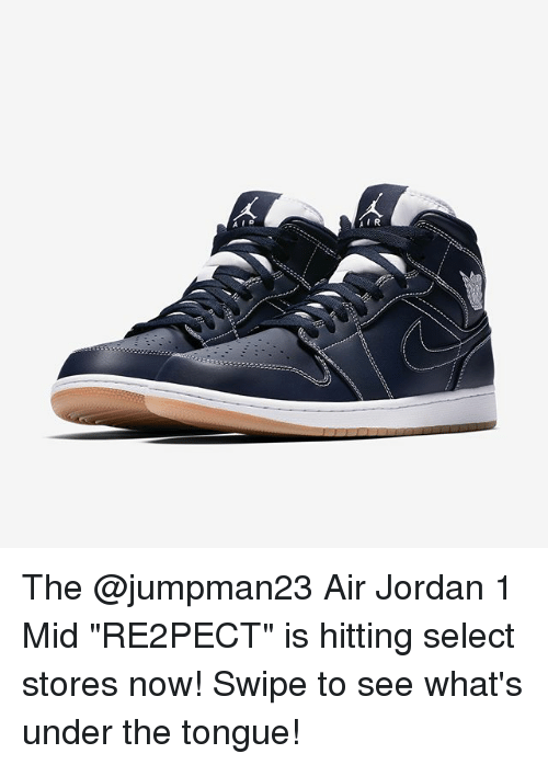 "Air Jordan, Memes, and Jordan: The @jumpman23 Air Jordan 1 Mid ""RE2PECT"" is hitting select stores now! Swipe to see what's under the tongue!"