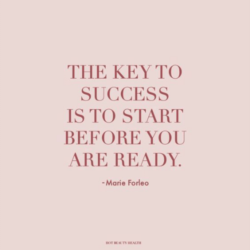 the key: THE KEY ΤΟ  SUCCESS  IS TO START  BEFORE YOU  ARE READY  -Marie Forleo  HOT BEAUTY HEALTH