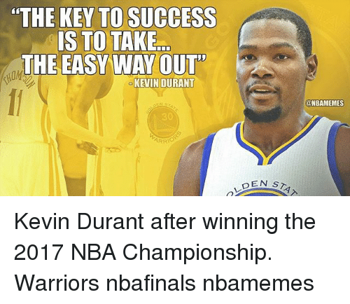 "nba championships: ""THE KEY TO SUCCESS  IS TO TAKE  THE EASY WAY OUT  KEVIN DURANT  ARRIO  DEN S  @NBAMEMES Kevin Durant after winning the 2017 NBA Championship. Warriors nbafinals nbamemes"