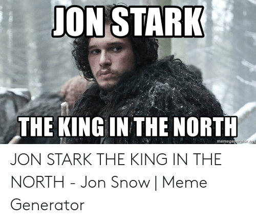 25 Best Memes About King Of The North Meme King Of