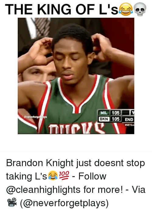 Taking Ls: THE KING OF L's  es  eneverforge plays  BKN  105 END  BNETSON Brandon Knight just doesnt stop taking L's😂💯 - Follow @cleanhighlights for more! - Via 📽 (@neverforgetplays)