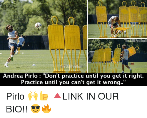 "Memes, Andrea Pirlo, and Andrea: The LAD Football  The LAD Footbal  Andrea Pirlo  ""Don't practice until you get it right.  Practice until you can't get it wrong. Pirlo 🙌👍 🔺LINK IN OUR BIO!! 😎🔥"