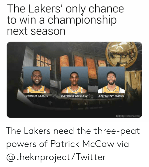 Next Season: The Lakers' only chance  to win a championship  next season  LEBRON JAMES  PATRICK MCCAW  ANTHONY DAVIS  O00 THEKNtoE The Lakers need the three-peat powers of Patrick McCaw  via @theknproject/Twitter