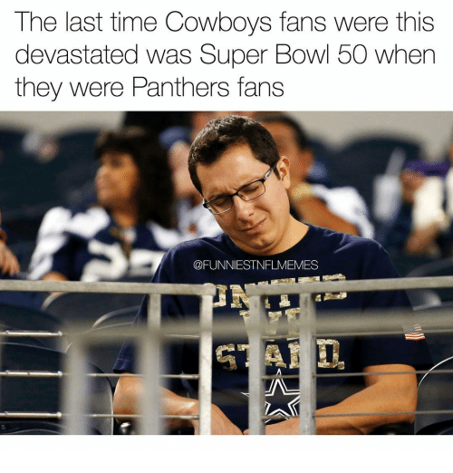 Nfl, Super Bowl, and Super Bowl 50: The last time Cowboys fans were this  devastated was Super Bowl 50 when  they were Panthers fans  CFUNNIESTNFLMEMES