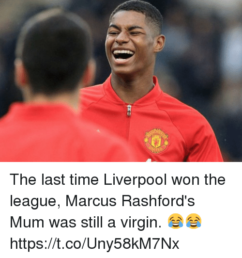 Soccer, Virgin, and Liverpool F.C.: The last time Liverpool won the league, Marcus Rashford's Mum was still a virgin. 😂😂 https://t.co/Uny58kM7Nx