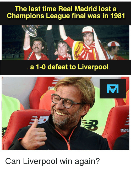 champions league final: The last time Real Madrid lost a  Champions League final was in 1981  FC  3  a 1-0 defeat to Liverpool  EA  new Can Liverpool win again?