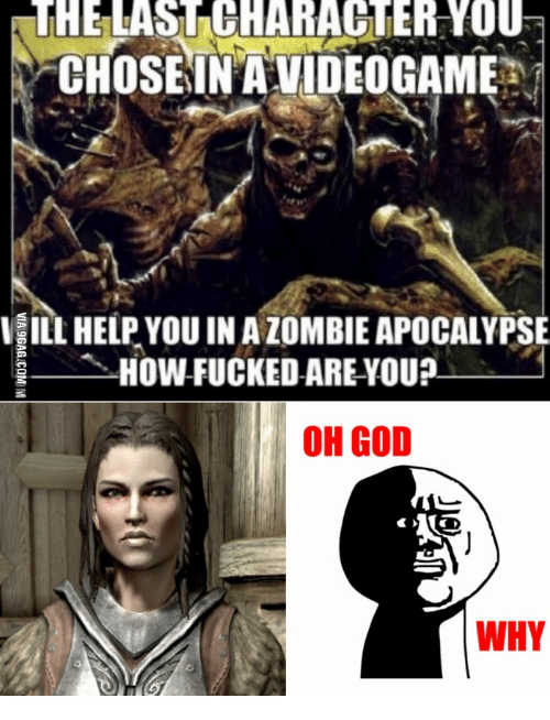 Marry Lydia Skyrim: THE LASTCHARACTERYOU  CHOSE IN AVIDEOGAME  VILL HELP YOU INALOMBIE APOCALYPSE  HOW FUCKED ARE YOU?  OH GOD  WHY