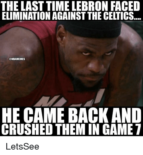Nba, Celtics, and Game: THE LASTTIME LEBRON FACED  ELIMINATION AGAINST THE CELTICS  @NBAMEMES  HE CAME BACKAND  CRUSHED THEM IN GAME 7 LetsSee