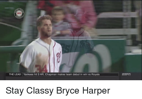Memes, Bryce Harper, and 🤖: THE LEAD Yankees hit 5 HR. Chapman makes team debut in win vs Royals Stay Classy Bryce Harper