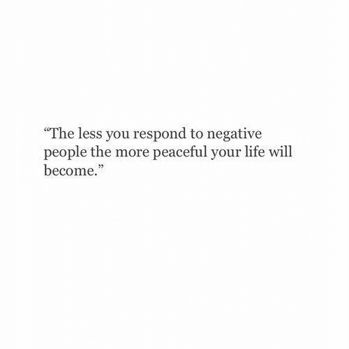 """Life, Will, and You: """"The less you respond to negative  people the more peaceful your life will  become.""""  02"""