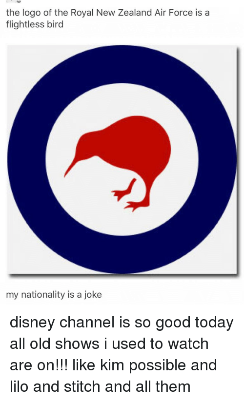 flightless bird: the logo of the Royal New Zealand Air Force is a  flightless bird  my nationality is a joke disney channel is so good today all old shows i used to watch are on!!! like kim possible and lilo and stitch and all them