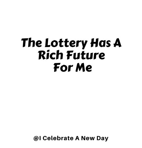 Future, Lottery, and Day: The Lottery Has A  Rich Future  For Me  @I Celebrate A New Day