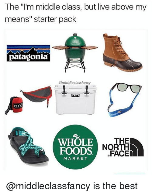 """patagonia: The """"'m middle class, but live above my  means"""" starter pack  patagonia  @middleclassfancy  YETI  l this  WHOLE  FOODS  THE  NORTH  FACE  MARKET @middleclassfancy is the best"""