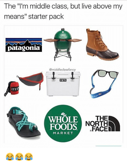 """patagonia: The """"'m middle class, but live above my  means"""" starter pack  patagonia  @middleclassfanc  YETI  eno  WHOLE  FOODS NOR  THE  FACED  MARKET 😂😂😂"""