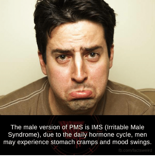 hormonal: The male version of PMS is IMS (Irritable Male  Syndrome), due to the daily hormone cycle, men  may experience stomach cramps and mood swings  fb.com/factsweird